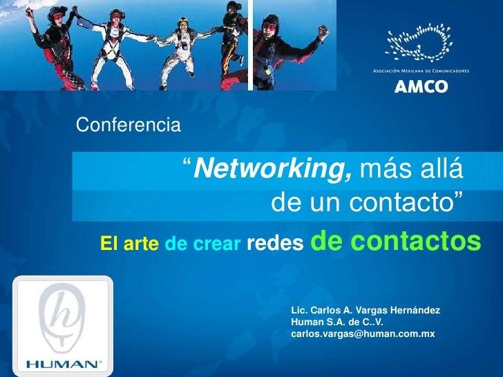 """Conferencia<br />""""Networking, más allá de un contacto""""<br />El arte de crear redes de contactos<br />Lic. Carlos A. Vargas..."""