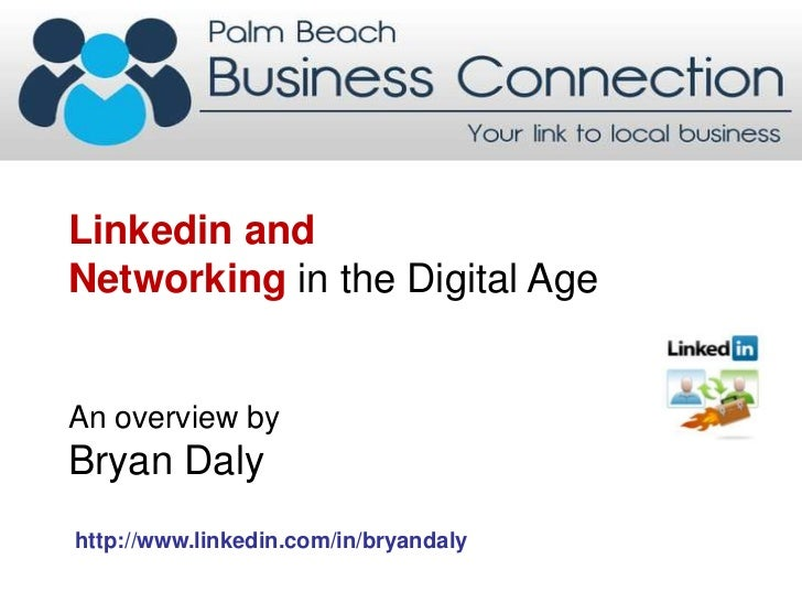Linkedin and<br />Networking in the Digital Age<br />An overview by <br />Bryan Daly <br />http://www.linkedin.com/in/brya...