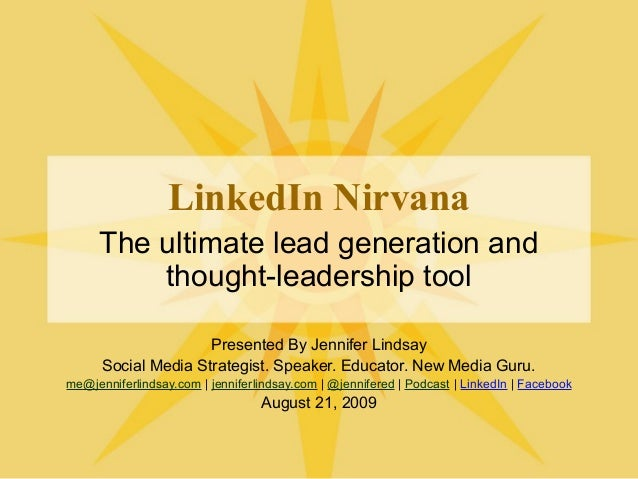 LinkedIn Nirvana The ultimate lead generation and thought-leadership tool Presented By Jennifer Lindsay Social Media Strat...