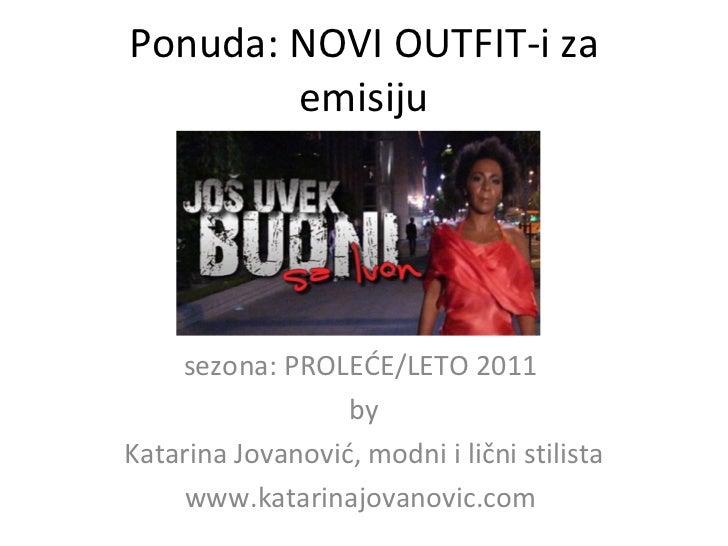 Ponuda: NOVI OUTFIT-i za emisiju sezona: PROLE ĆE /LETO 2011  by Katarina Jovanovi ć , modni  i  li čni  stilista www.kata...