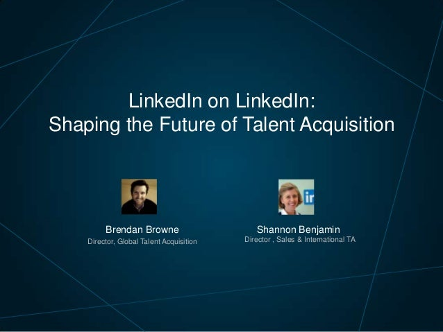 LinkedIn on LinkedIn: Shaping the Future of Talent Acquisition  Brendan Browne  Shannon Benjamin  Director, Global Talent ...