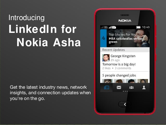 Introducing LinkedIn for Nokia Asha Get the latest industry news, network insights, and connection updates when you're on ...