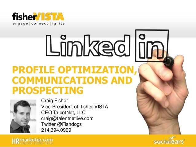 PROFILE OPTIMIZATION, COMMUNICATIONS AND PROSPECTING Craig Fisher Vice President of, fisher VISTA CEO TalentNet, LLC craig...