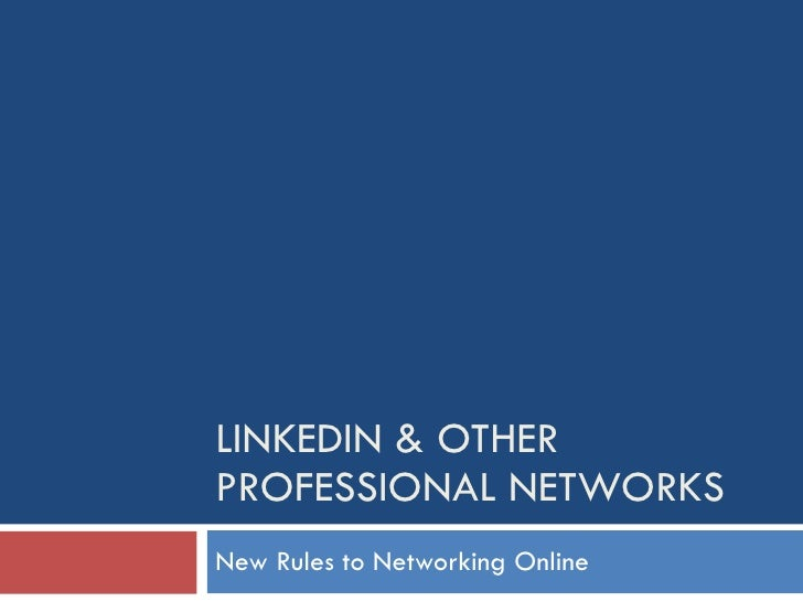 LINKEDIN & OTHER PROFESSIONAL NETWORKS New Rules to Networking Online