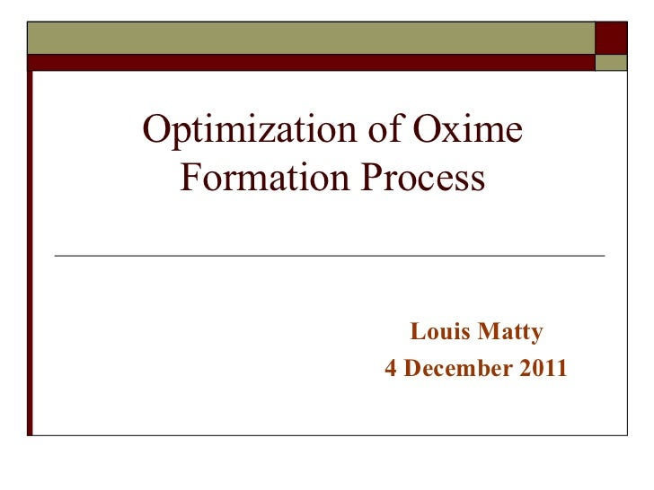 Optimization of Oxime Formation Process Louis Matty 4 December 2011