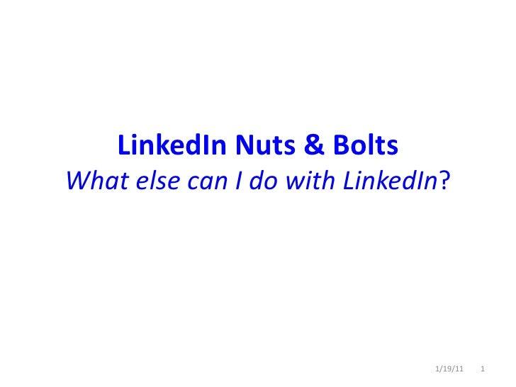LinkedIn Nuts & BoltsWhat else can I do with LinkedIn?<br />1/19/11<br />1<br />