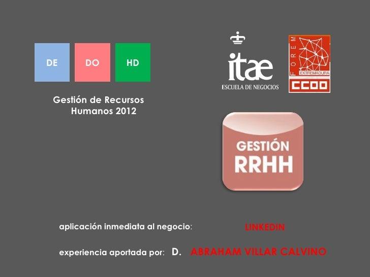DE         DO        HD Gestión de Recursos    Humanos 2012     aplicación inmediata al negocio:       LINKEDIN     experi...