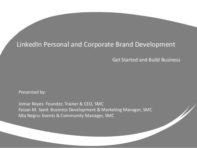 Get Started and Build Business LinkedIn Personal and Corporate Brand Development Presented by: Jomar Reyes: Founder, Train...