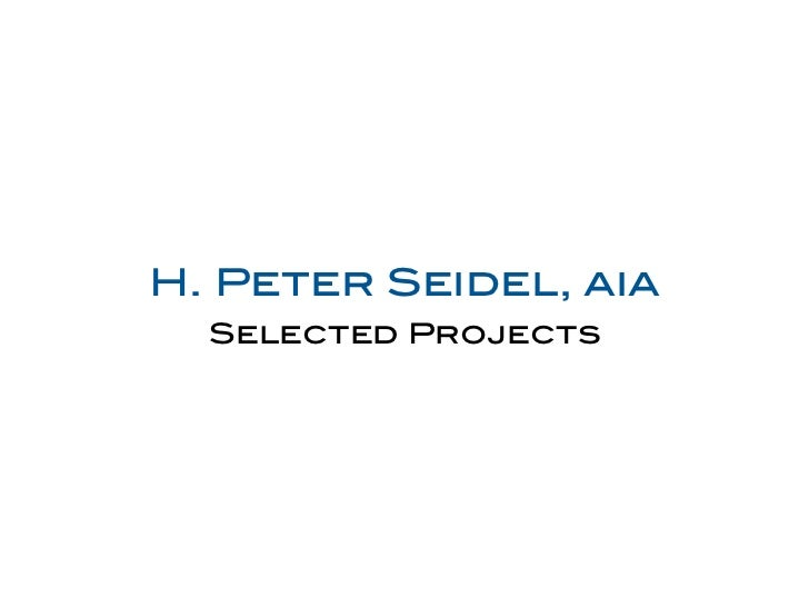 H. Peter Seidel, aia  Selected Projects