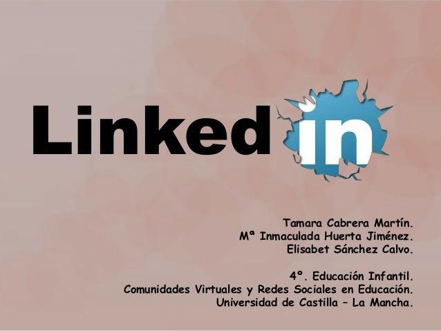Linked Tamara Cabrera Martín. Mª Inmaculada Huerta Jiménez. Elisabet Sánchez Calvo. 4º. Educación Infantil. Comunidades Vi...
