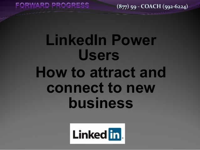LinkedIn Power Users - How to attract and connect to new business - 2013 - Dean DeLisle - Forward Progress- new for 2013