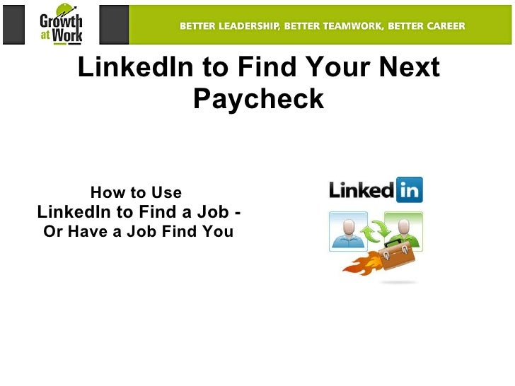 LinkedIn to Find Your Next Paycheck How to Use  LinkedIn to Find a Job -  Or Have a Job Find You