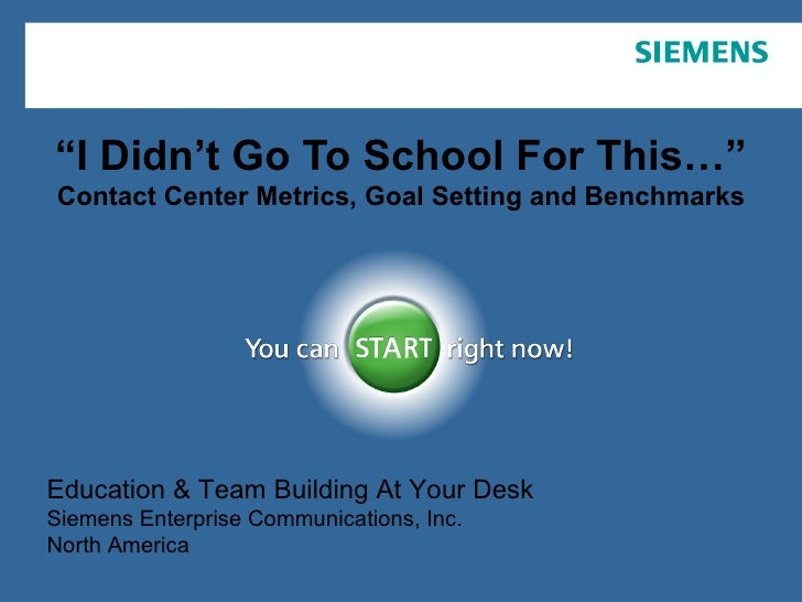 """"""" I Didn't Go To School For This…"""" Contact Center Metrics, Goal Setting and Benchmarks Education & Team Building At Your D..."""