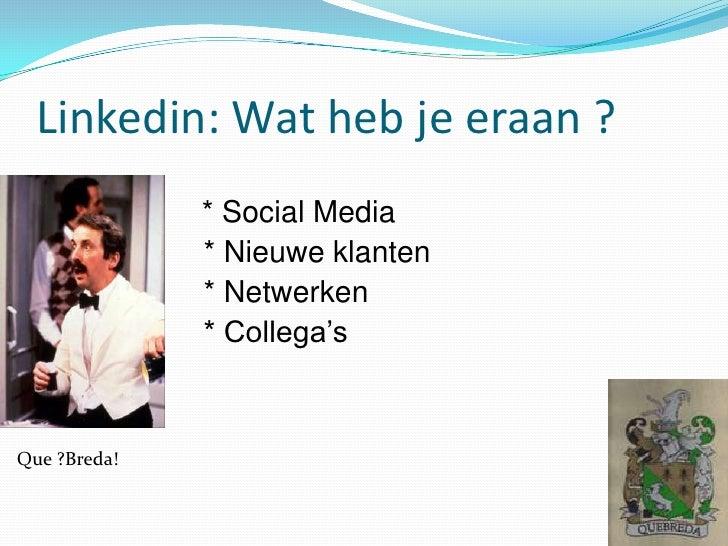 Linkedin: Wat heb je eraan ?<br />                       * Social Media<br />      * Nieuwe klanten<br />      * Net...