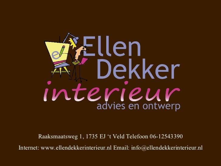 Raaksmaatsweg 1, 1735 EJ 't Veld Telefoon 06-12543390 Internet: www.ellendekkerinterieur.nl Email: info@ellendekkerinterie...