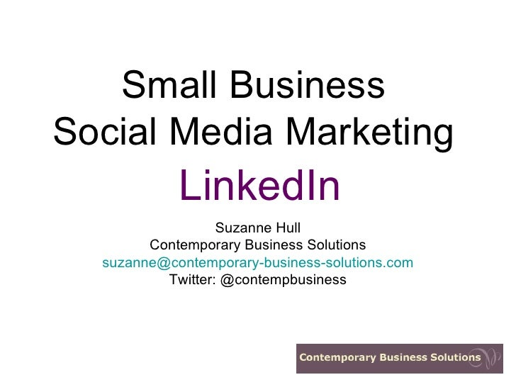 Small Business Social Media Marketing Suzanne Hull Contemporary Business Solutions [email_address] Twitter: @contempbusine...