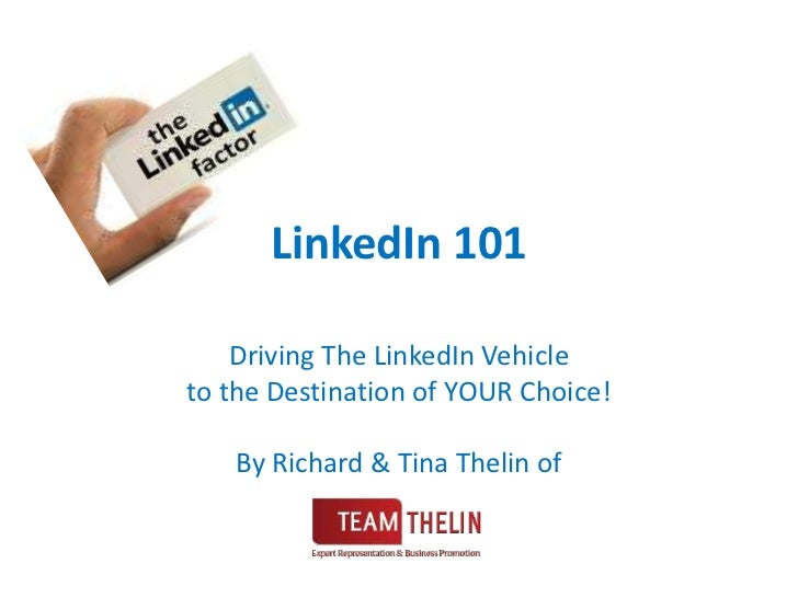 LinkedIn 101<br />Driving The LinkedIn Vehicle<br />to the Destination of YOUR Choice!<br />By Richard & Tina Thelin of <b...