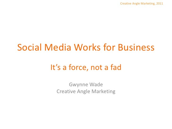 Social Media Works for Business<br />It's a force, not a fad<br />Gwynne Wade<br />Creative Angle Marketing<br />