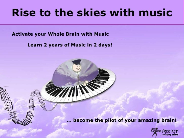 Rise to the skies with music<br />Activate your Whole Brain with Music<br />          Learn 2 years of Music in 2 days!<br...