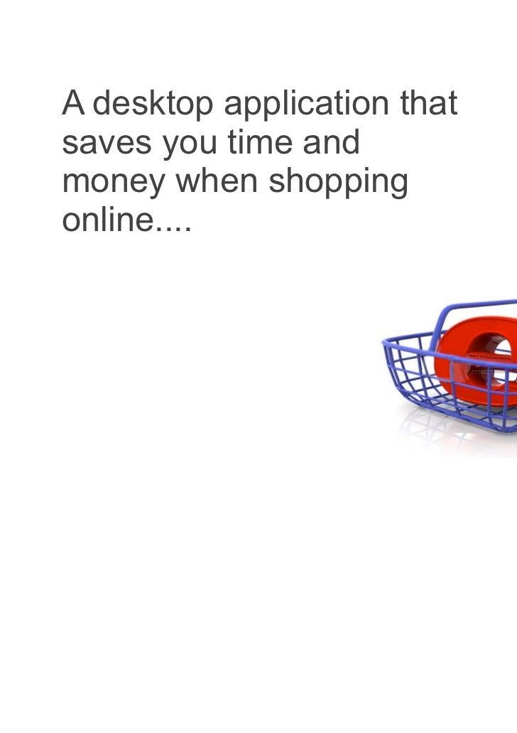 A desktop application thatsaves you time andmoney when shoppingonline....