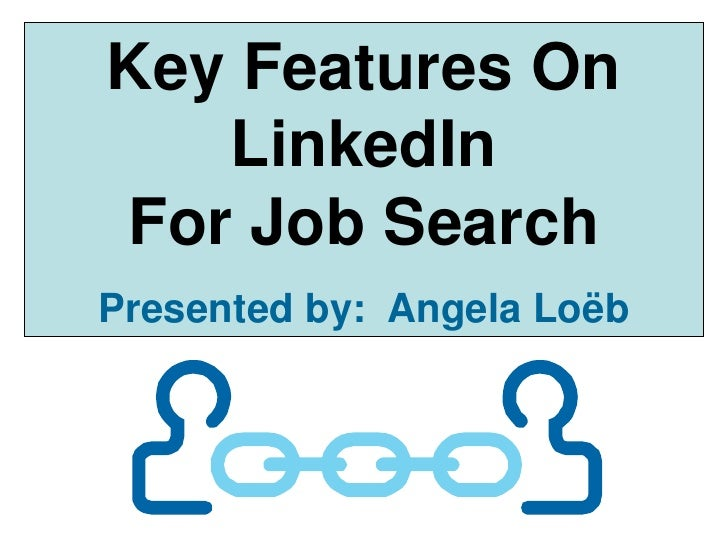 Key Features On LinkedIn <br />For Job Search<br />Presented by:  Angela Loëb<br />