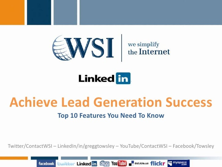 Achieve Lead Generation SuccessTop 10 Features You Need To Know<br />Twitter/ContactWSI – LinkedIn/in/greggtowsley – YouTu...