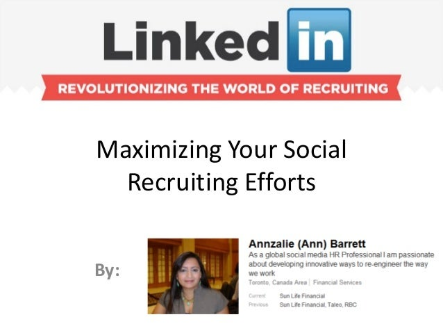 Maximizing Your Social Recruiting Efforts By: