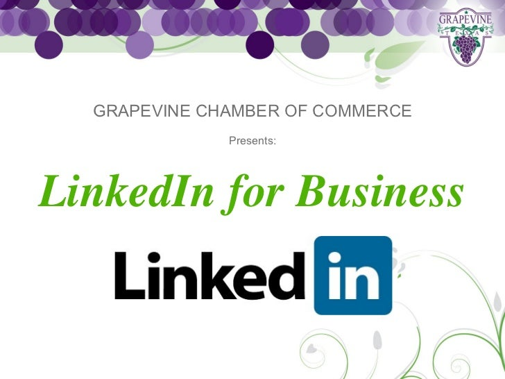 GRAPEVINE CHAMBER OF COMMERCE              Presents:LinkedIn for Business