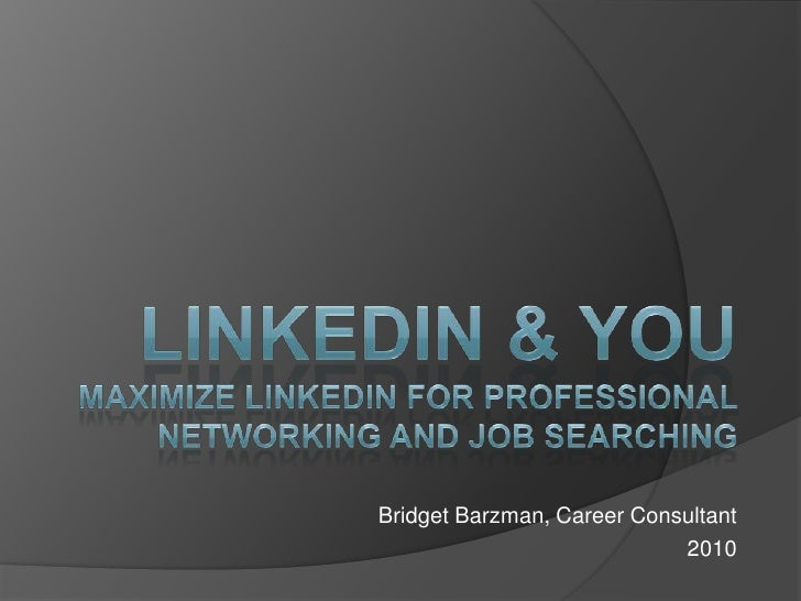 LinkedIn & YouMaximize LinkedIn for Professional Networking and Job Searching<br />Bridget Barzman, Career Consultant<br /...