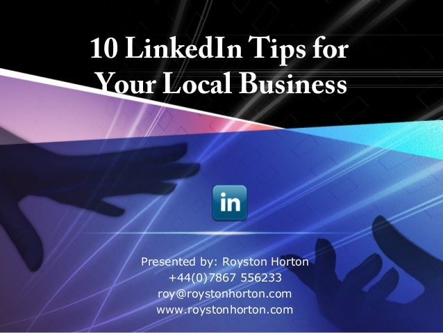 LOGO       10 LinkedIn Tips for       Your Local Business           Presented by: Royston Horton                +44(0)7867...