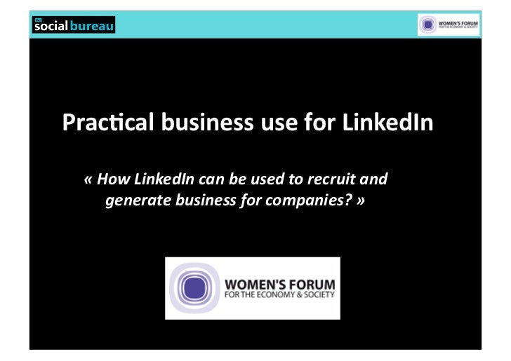 Prac%cal business use for LinkedIn   « How LinkedIn can be used to recruit and         generat...