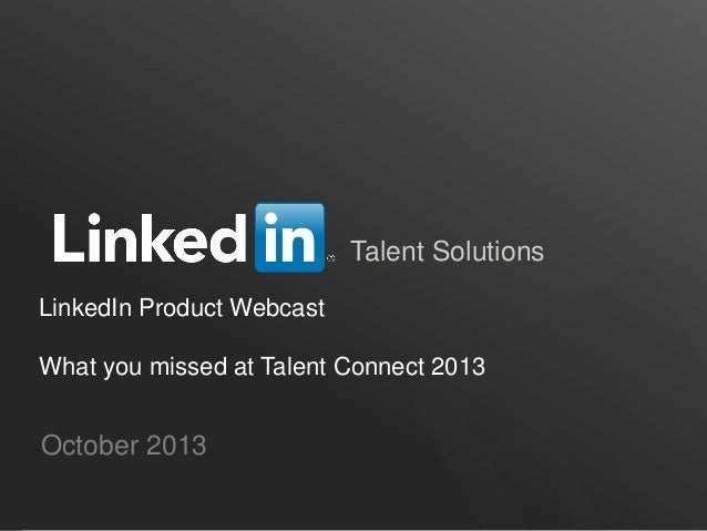 Talent Solutions LinkedIn Product Webcast What you missed at Talent Connect 2013  October 2013