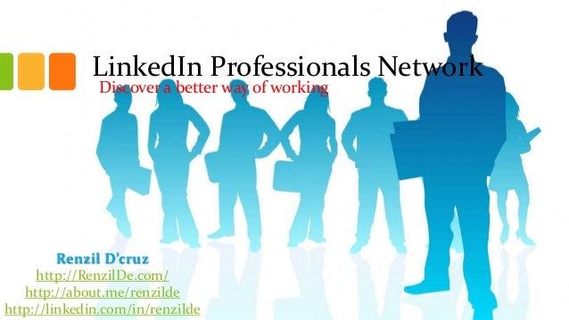 LinkedIn Professionals Network Discover a better way of working  Renzil D'cruz http://RenzilDe.com/ http://about.me/renzil...