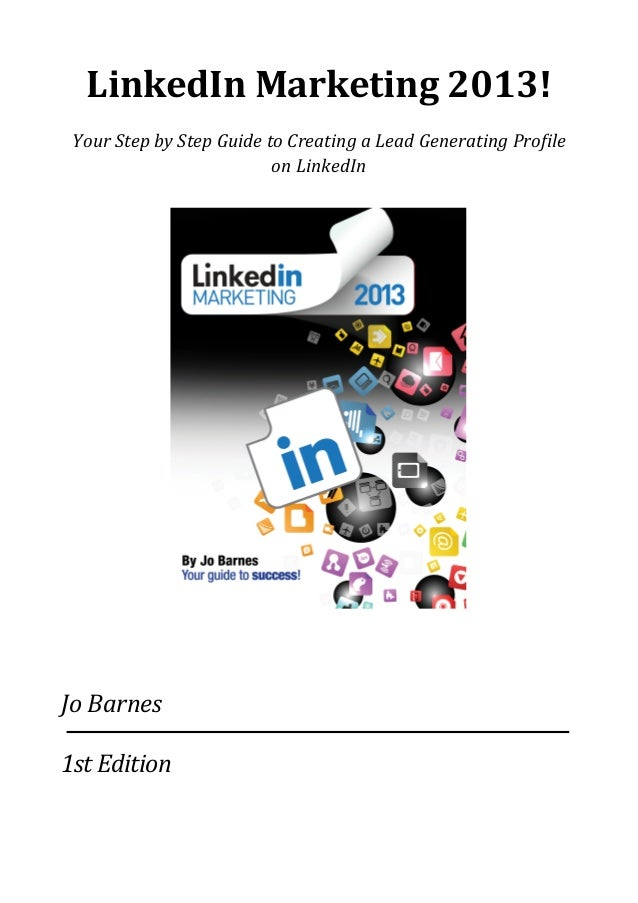 LinkedIn	  Marketing	  2013!Your	  Step	  by	  Step	  Guide	  to	  Creating	  a	  Lead	  Generating	  Pro5ile	  on	  Linke...