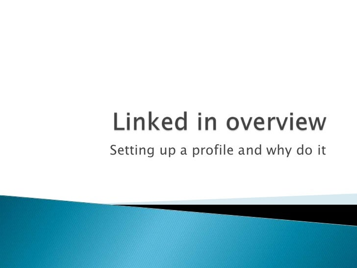 Linked in overview<br />Setting up a profile and why do it<br />
