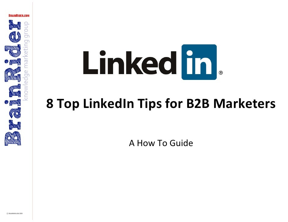 8 Top LinkedIn Tips for B2B Marketers               A How To Guide