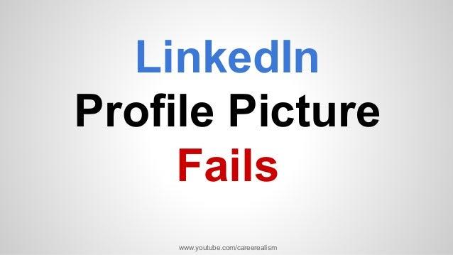 LinkedIn Profile Picture Fails www.youtube.com/careerealism