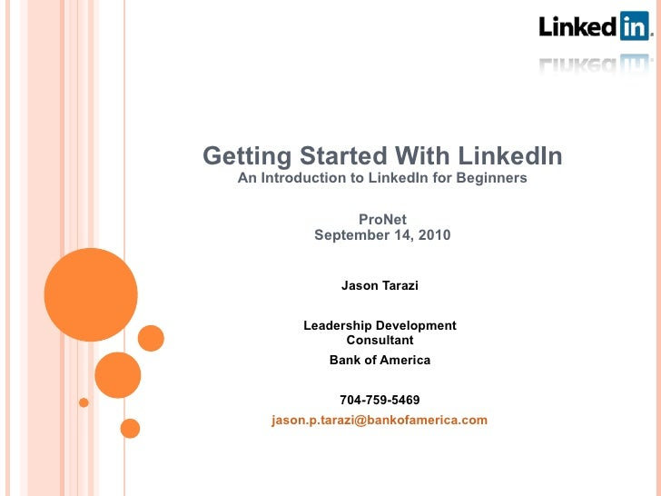 Getting Started With LinkedIn An Introduction to LinkedIn for Beginners ProNet September 14, 2010 Jason Tarazi Leadership ...