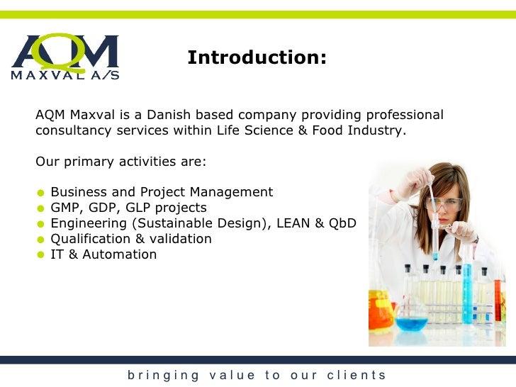 b r i n g i n g  v a l u e  t o  o u r  c l i e n t s <ul><li>AQM Maxval is a Danish based company providing professional ...