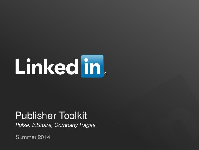 Publisher Toolkit Pulse, InShare, Company Pages Summer 2014