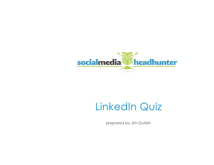 LinkedIn Quiz                LinkedIn Quiz                  prepared by Jim Durbin                                        ...