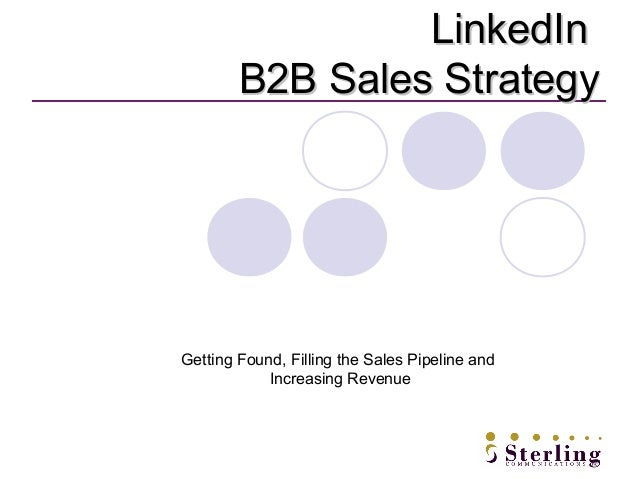 LinkedIn        B2B Sales StrategyGetting Found, Filling the Sales Pipeline and            Increasing Revenue