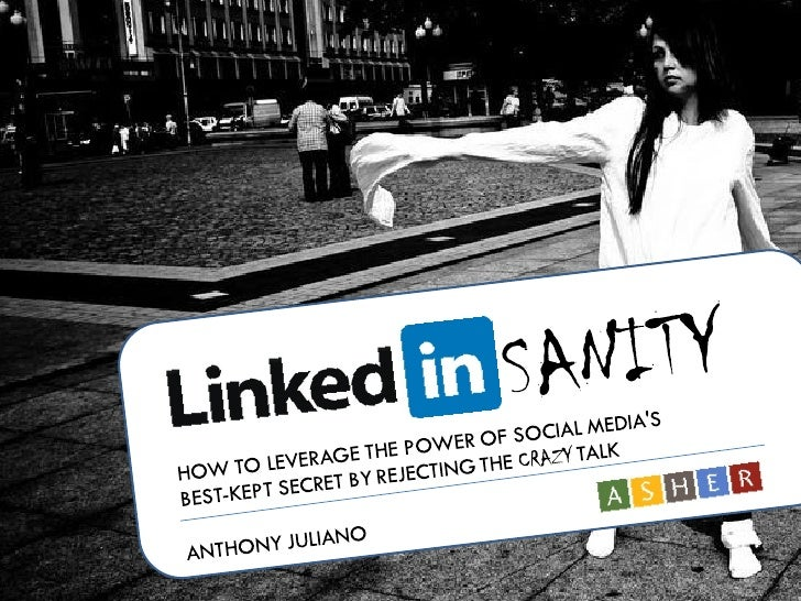 LinkedInsanity: How to Leverage the Power of Social Media's Best-Kept Secret by Rejecting the Crazy Talk