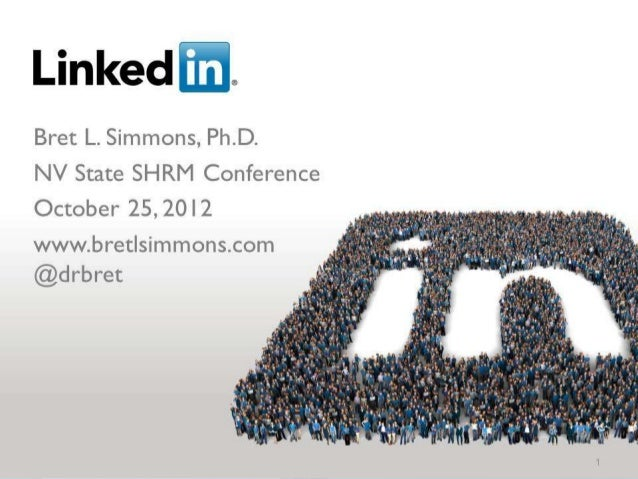 Next 60 Minutes• Bret Simmons – 20 minutes  – Why you need to be on LinkedIn  – What to look for in a good profile• Steve ...