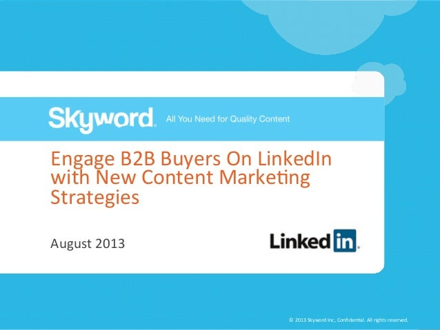 ©	   2013	   Skyword	   Inc,	   Confiden5al.	   All	   rights	   reserved.	    Engage	   B2B	   Buyers	   On	   LinkedIn	  ...
