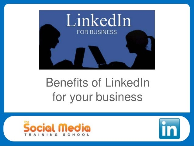 Benefits of LinkedInfor your business