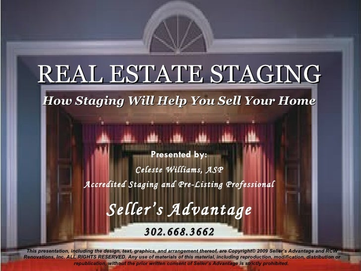 REAL ESTATE STAGING How Staging Will Help You Sell Your Home Presented by: Celeste Williams, ASP Accredited Staging and Pr...