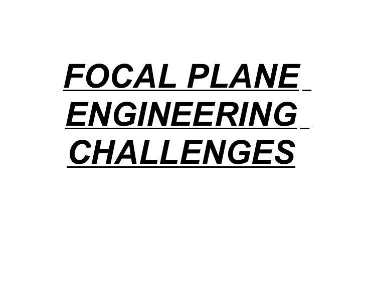 FOCAL PLANE ENGINEERING CHALLENGES