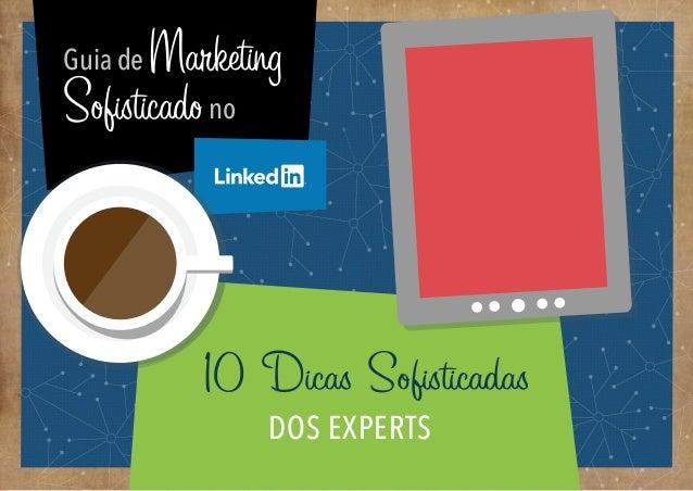 10 Dicas dos Experts - Guia de Marketing Sofisticado no LinkedIn