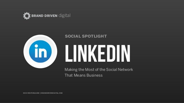 BRAND DRIVEN digital nick westergaard | branddrivendigital.com social spotlight linkedinMaking the Most of the Social Netw...